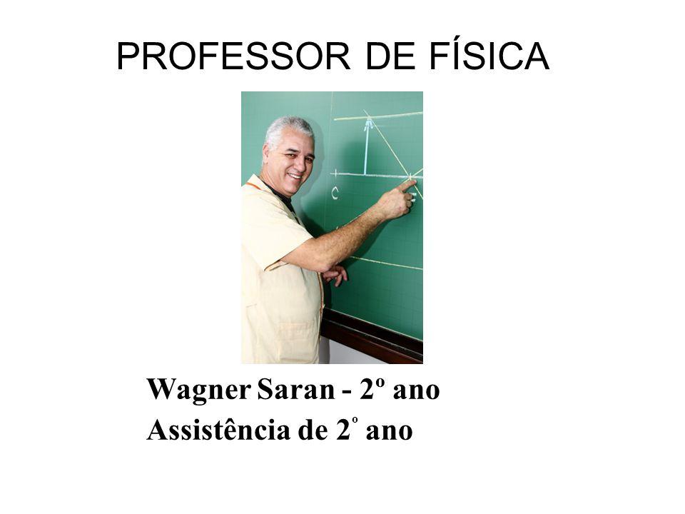 PROFESSOR DE FÍSICA Wagner Saran - 2º ano Assistência de 2 º ano
