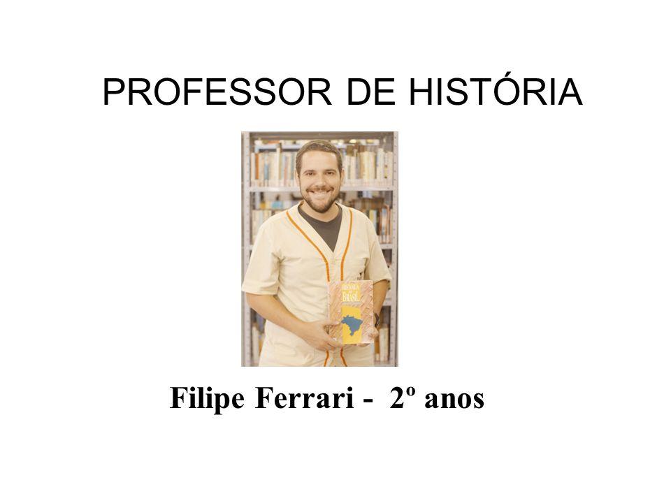 Filipe Ferrari - 2º anos PROFESSOR DE HISTÓRIA