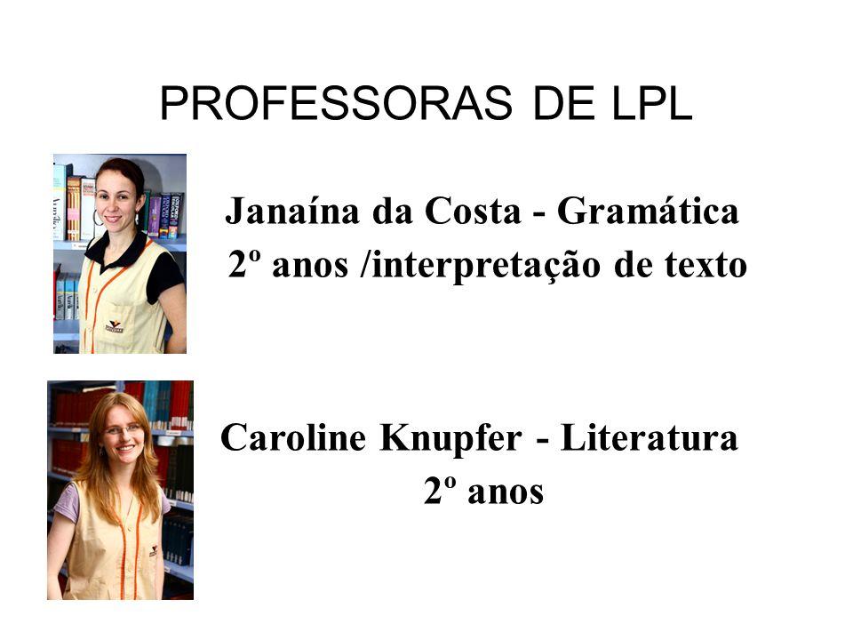 PROFESSORAS DE LPL Caroline Knupfer - Literatura 2º anos Janaína da Costa - Gramática 2º anos /interpretação de texto