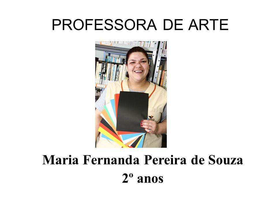 PROFESSORA DE ARTE Maria Fernanda Pereira de Souza 2º anos