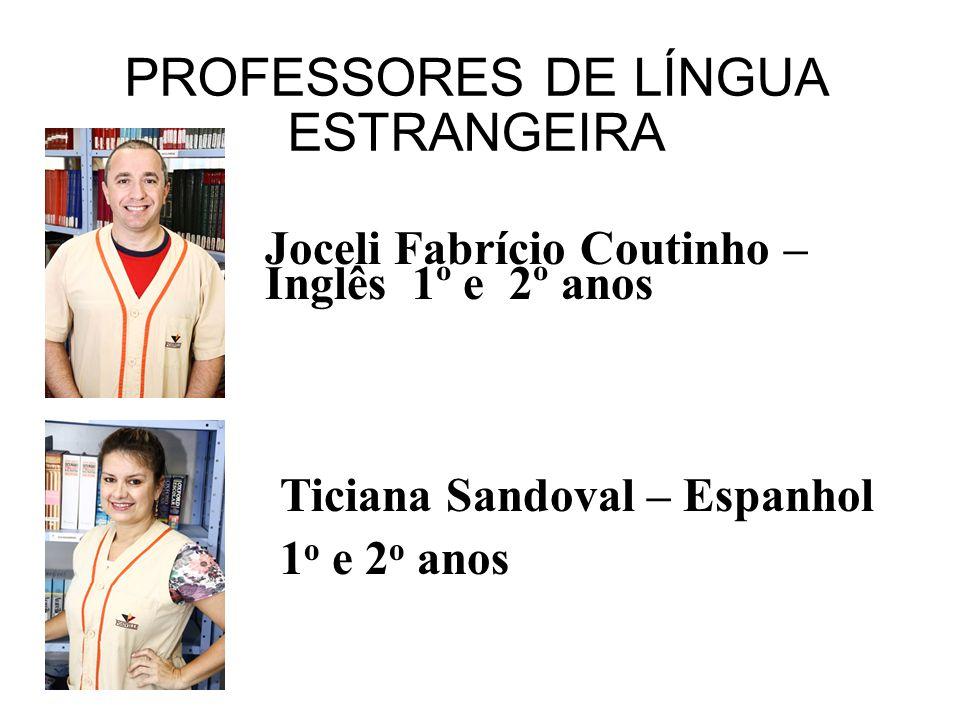 PROFESSORES DE LÍNGUA ESTRANGEIRA Joceli Fabrício Coutinho – Inglês 1º e 2º anos Ticiana Sandoval – Espanhol 1 o e 2 o anos