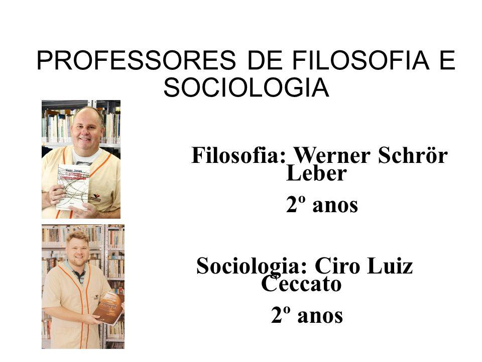 Filosofia: Werner Schrör Leber 2º anos PROFESSORES DE FILOSOFIA E SOCIOLOGIA Sociologia: Ciro Luiz Ceccato 2º anos