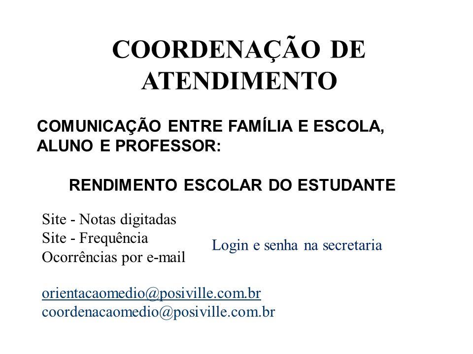 COORDENAÇÃO DE ATENDIMENTO COMUNICAÇÃO ENTRE FAMÍLIA E ESCOLA, ALUNO E PROFESSOR: RENDIMENTO ESCOLAR DO ESTUDANTE Site - Notas digitadas Site - Frequência Ocorrências por e-mail Login e senha na secretaria orientacaomedio@posiville.com.br coordenacaomedio@posiville.com.br