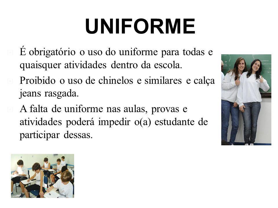 UNIFORME É obrigatório o uso do uniforme para todas e quaisquer atividades dentro da escola. Proibido o uso de chinelos e similares e calça jeans rasg