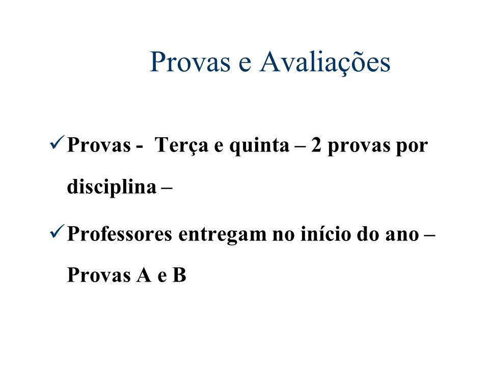 Provas e Avaliações Provas - Terça e quinta – 2 provas por disciplina – Professores entregam no início do ano – Provas A e B