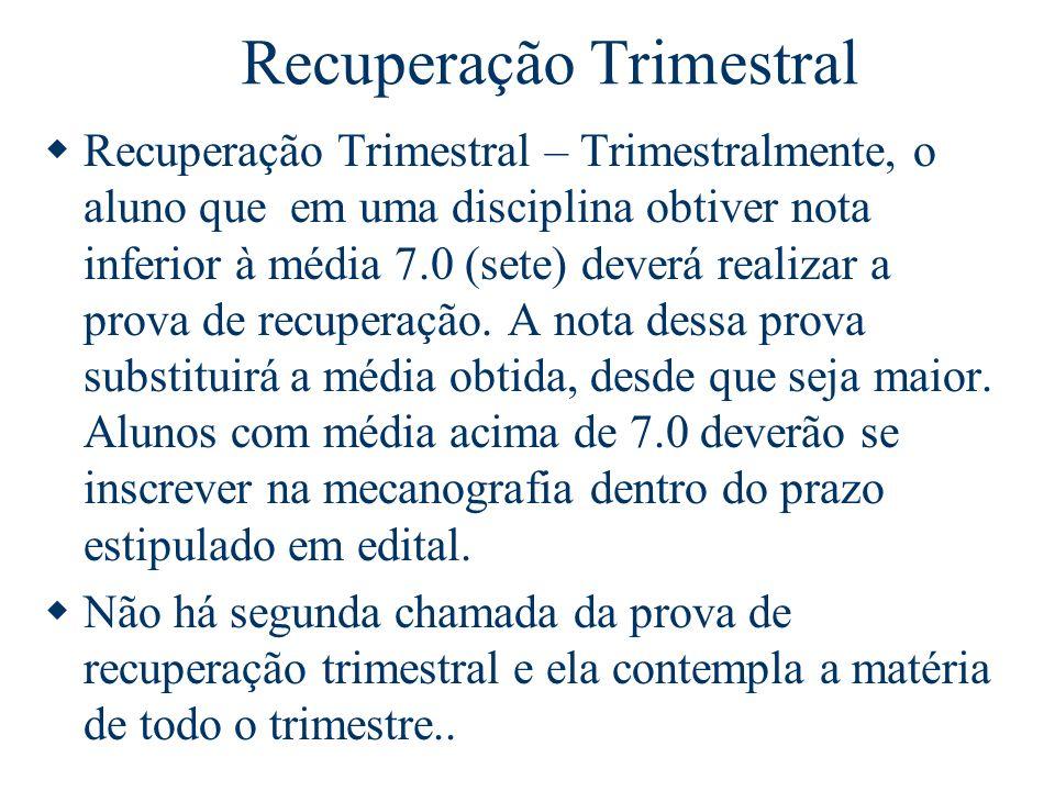 Recuperação Trimestral Recuperação Trimestral – Trimestralmente, o aluno que em uma disciplina obtiver nota inferior à média 7.0 (sete) deverá realizar a prova de recuperação.