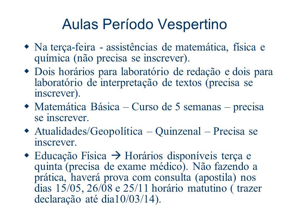 Aulas Período Vespertino Na terça-feira - assistências de matemática, física e química (não precisa se inscrever). Dois horários para laboratório de r