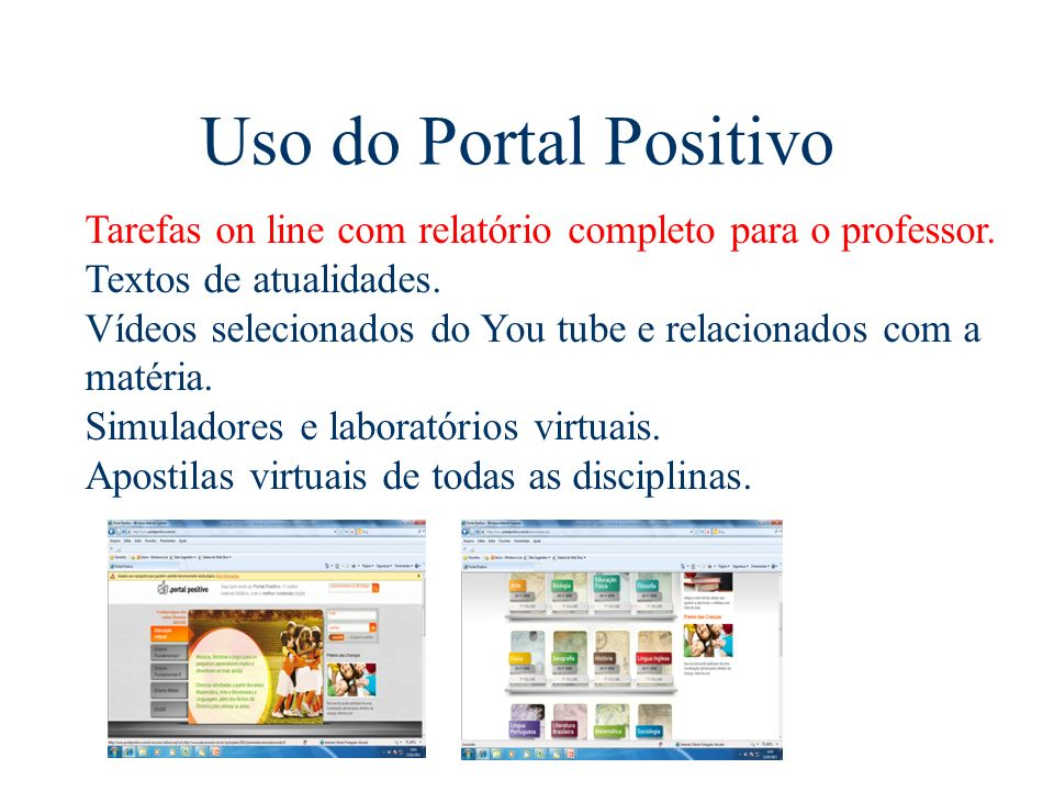 Uso do Portal Positivo Tarefas on line com relatório completo para o professor. Textos de atualidades. Vídeos selecionados do You tube e relacionados