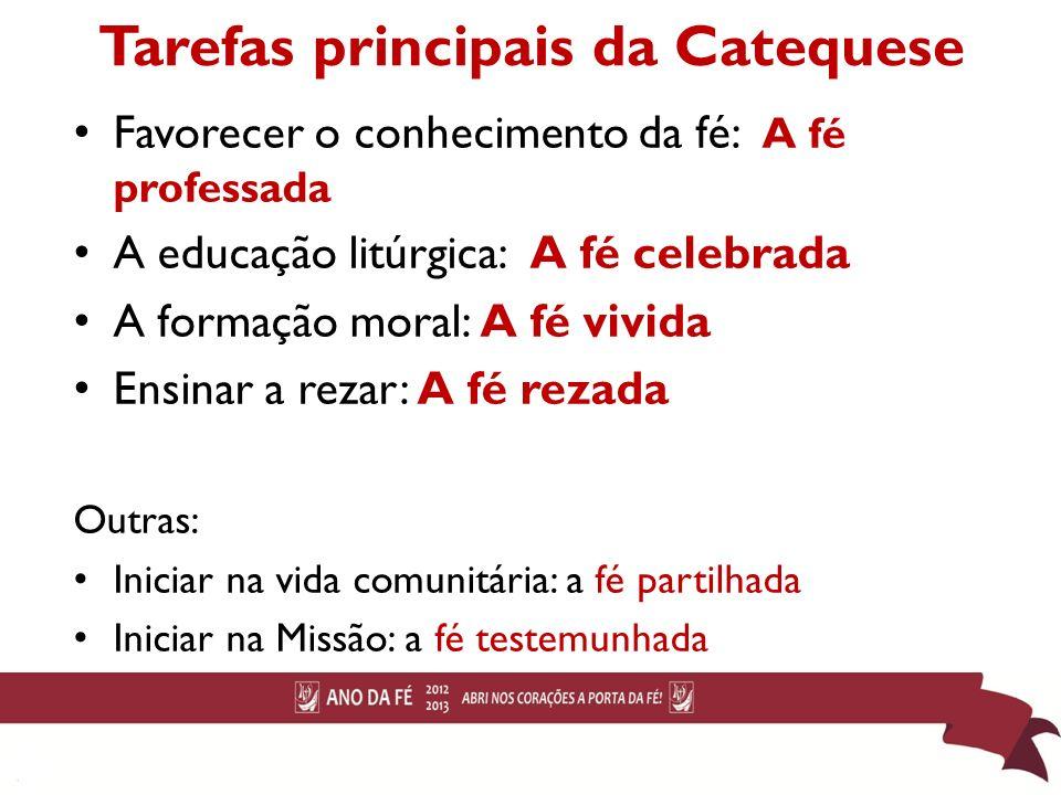 Tarefas principais da Catequese Favorecer o conhecimento da fé: A fé professada A educação litúrgica: A fé celebrada A formação moral: A fé vivida Ens