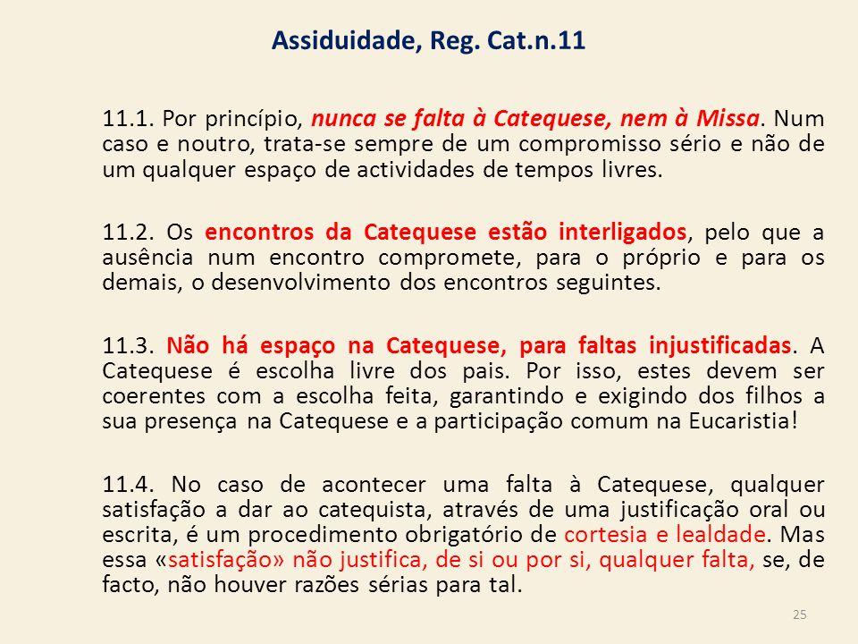 Assiduidade, Reg. Cat.n.11 11.1. Por princípio, nunca se falta à Catequese, nem à Missa. Num caso e noutro, trata-se sempre de um compromisso sério e