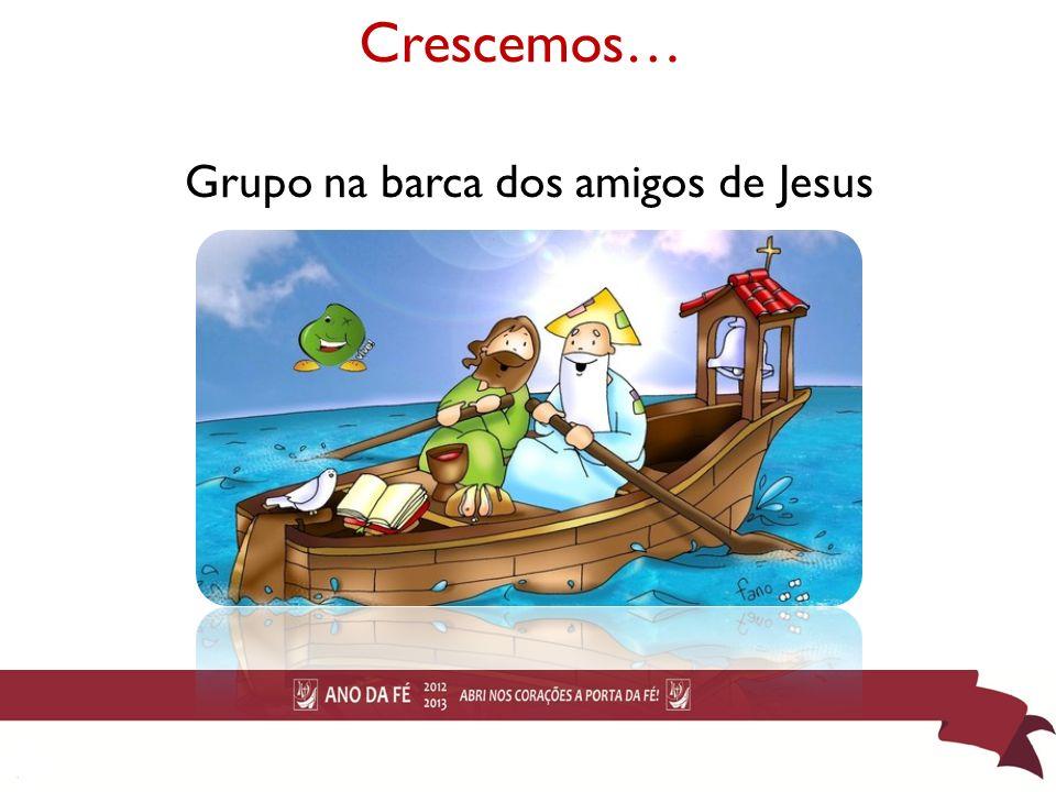 Crescemos… Grupo na barca dos amigos de Jesus 34