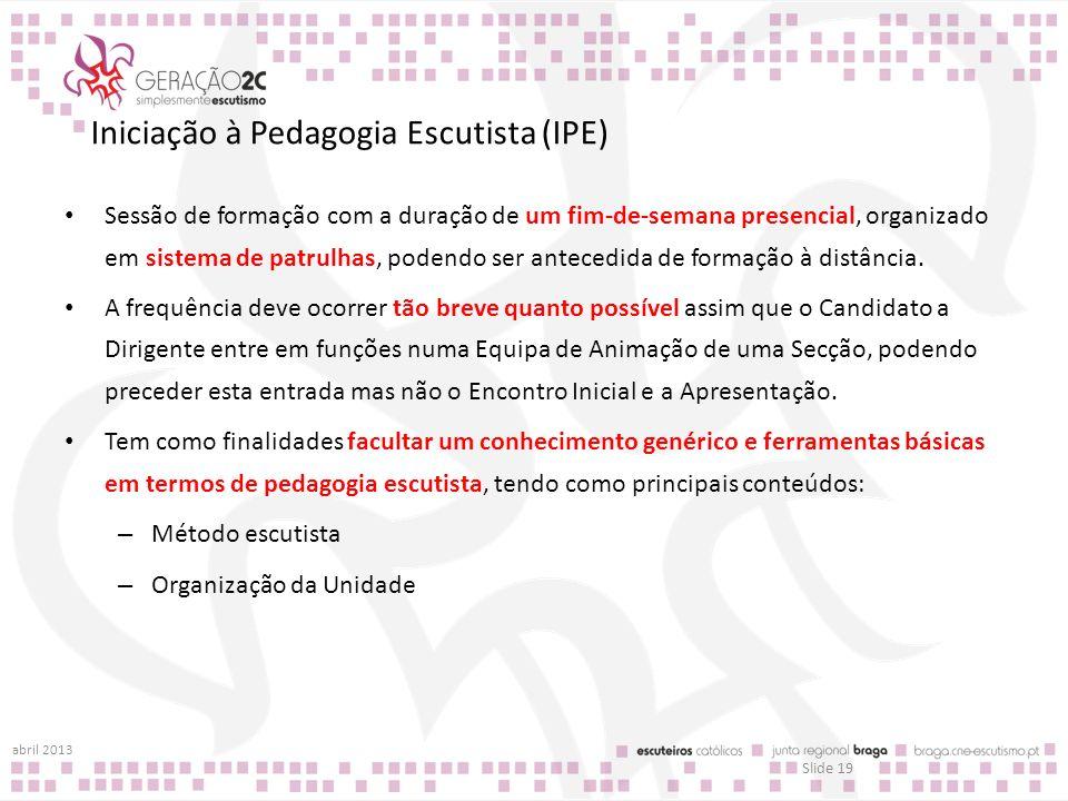 Iniciação à Pedagogia Escutista (IPE) Sessão de formação com a duração de um fim-de-semana presencial, organizado em sistema de patrulhas, podendo ser