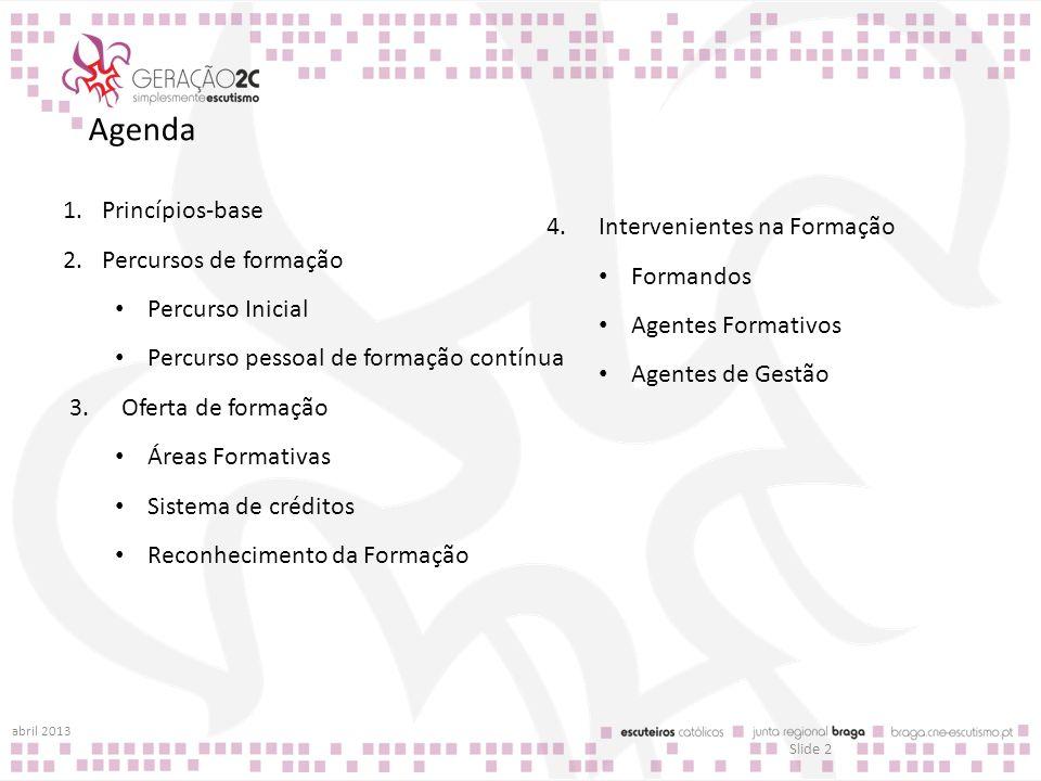 Agenda 1.Princípios-base 2.Percursos de formação Percurso Inicial Percurso pessoal de formação contínua 3.Oferta de formação Áreas Formativas Sistema