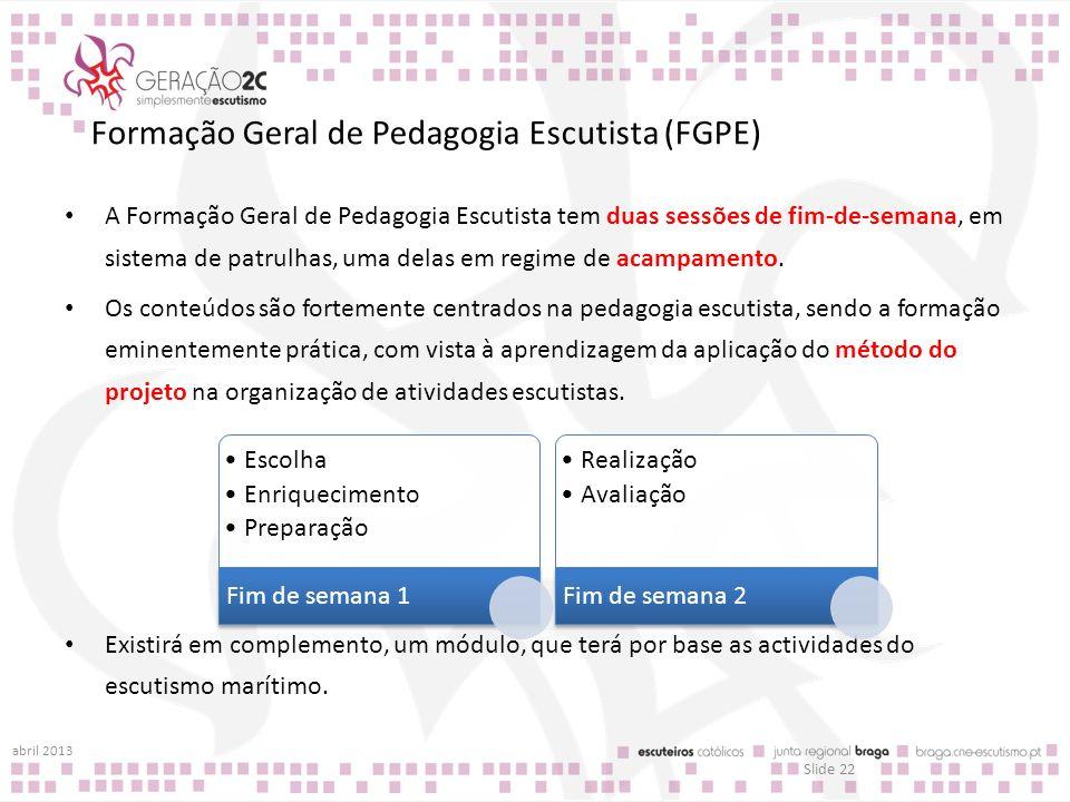 Formação Geral de Pedagogia Escutista (FGPE) A Formação Geral de Pedagogia Escutista tem duas sessões de fim-de-semana, em sistema de patrulhas, uma d