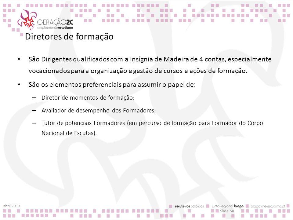 Diretores de formação São Dirigentes qualificados com a Insígnia de Madeira de 4 contas, especialmente vocacionados para a organização e gestão de cur