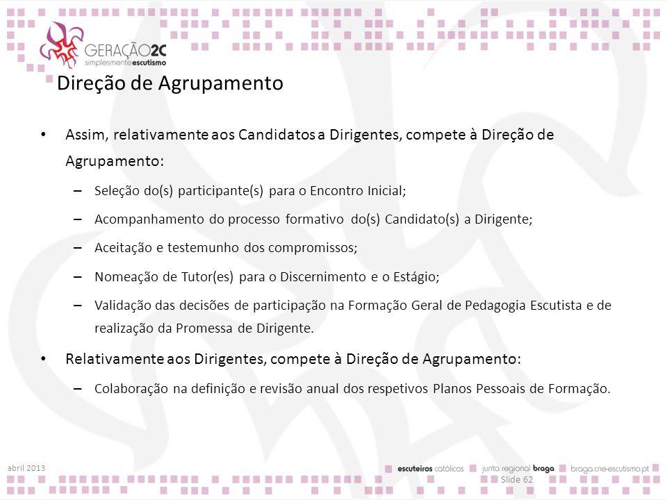 Direção de Agrupamento Assim, relativamente aos Candidatos a Dirigentes, compete à Direção de Agrupamento: – Seleção do(s) participante(s) para o Enco