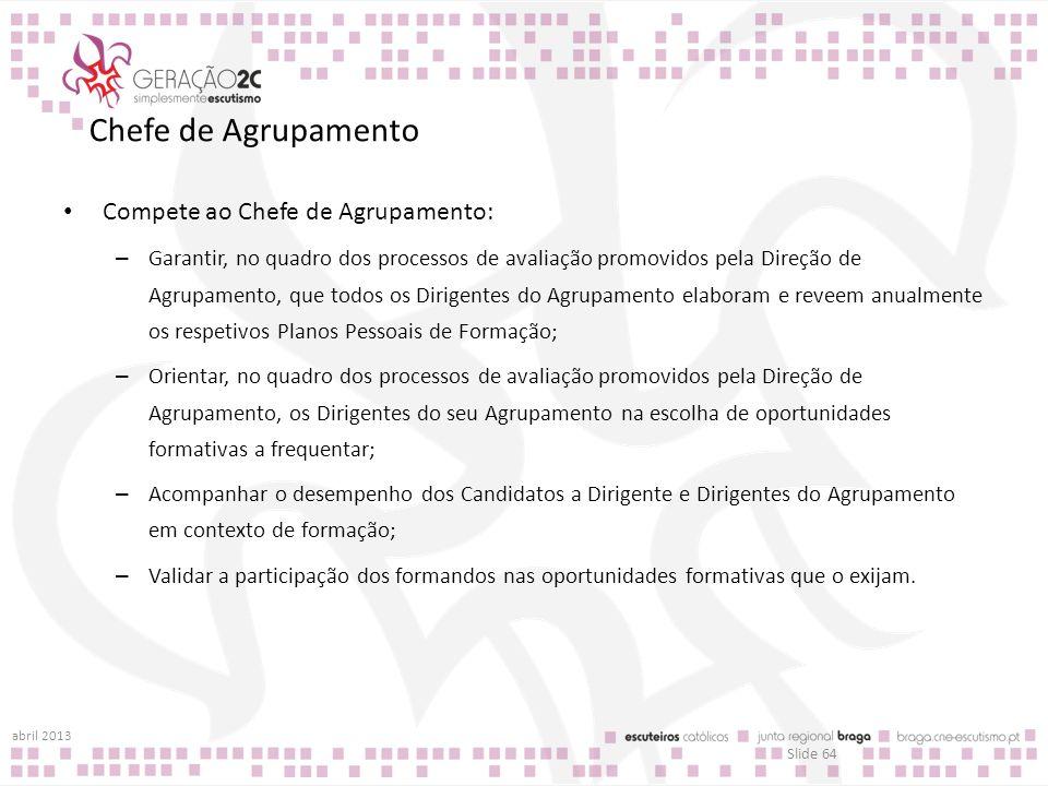 Chefe de Agrupamento Compete ao Chefe de Agrupamento: – Garantir, no quadro dos processos de avaliação promovidos pela Direção de Agrupamento, que tod