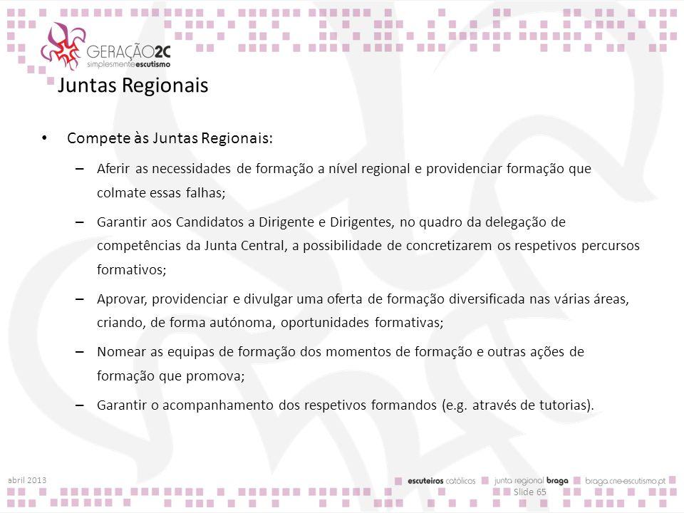 Juntas Regionais Compete às Juntas Regionais: – Aferir as necessidades de formação a nível regional e providenciar formação que colmate essas falhas;