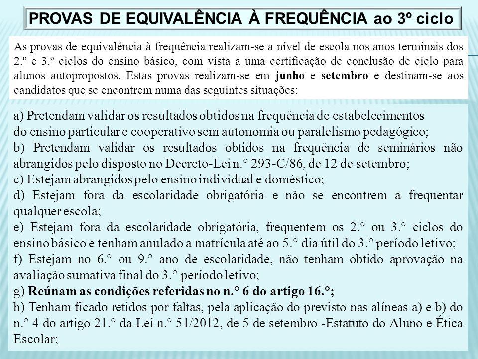 As provas de equivalência à frequência realizam-se a nível de escola nos anos terminais dos 2.º e 3.º ciclos do ensino básico, com vista a uma certifi