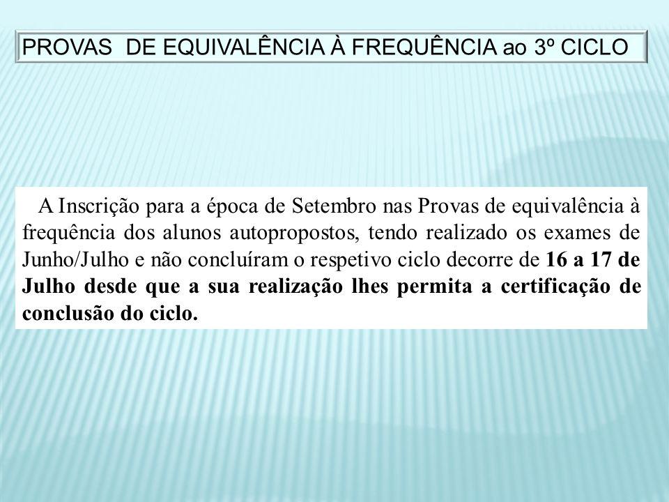 A Inscrição para a época de Setembro nas Provas de equivalência à frequência dos alunos autopropostos, tendo realizado os exames de Junho/Julho e não
