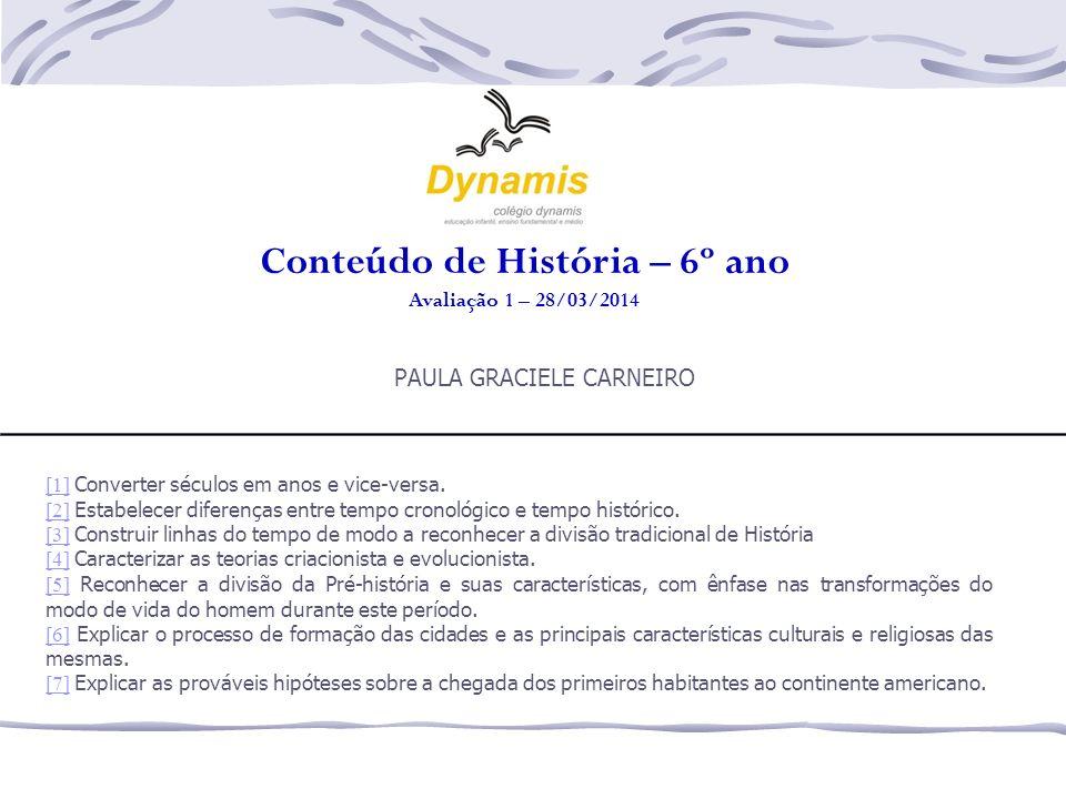 Conteúdo de História – 6º ano Avaliação 1 – 28/03/2014 PAULA GRACIELE CARNEIRO [1][1] Converter séculos em anos e vice-versa. [2][2] Estabelecer difer