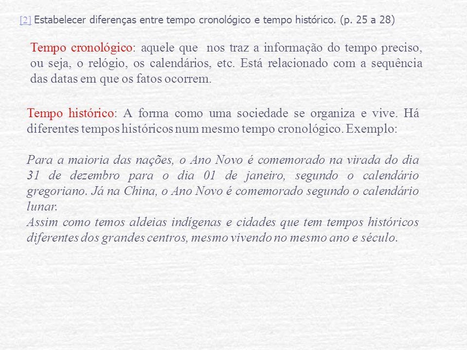 [2][2] Estabelecer diferenças entre tempo cronológico e tempo histórico. (p. 25 a 28) Tempo cronológico: aquele que nos traz a informação do tempo pre