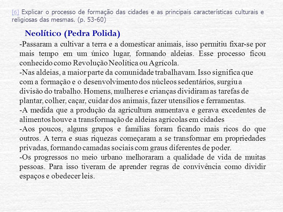 [6][6] Explicar o processo de formação das cidades e as principais características culturais e religiosas das mesmas. (p. 53-60) Neolítico (Pedra Poli