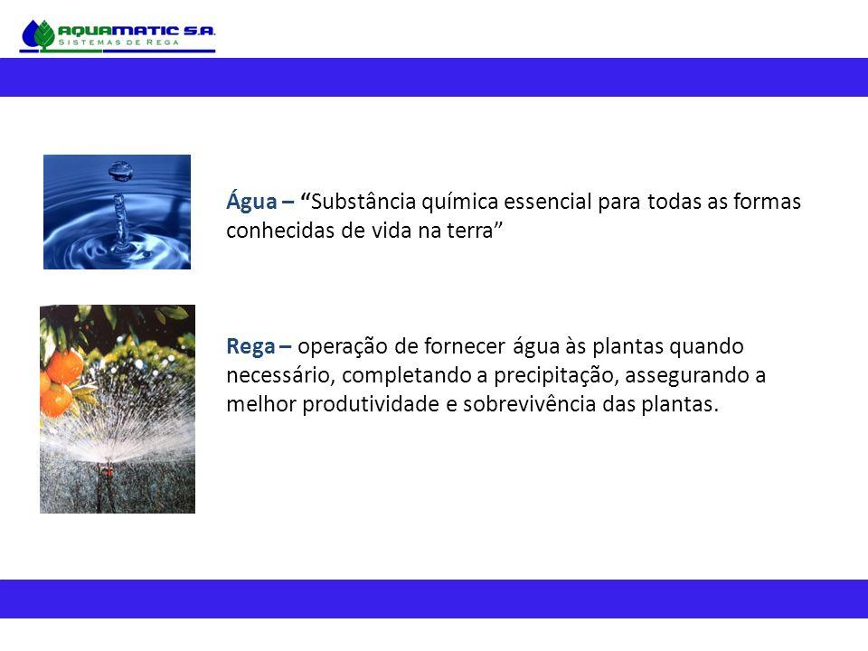 Água – Substância química essencial para todas as formas conhecidas de vida na terra Rega – operação de fornecer água às plantas quando necessário, completando a precipitação, assegurando a melhor produtividade e sobrevivência das plantas.