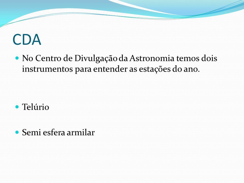 CDA No Centro de Divulgação da Astronomia temos dois instrumentos para entender as estações do ano.
