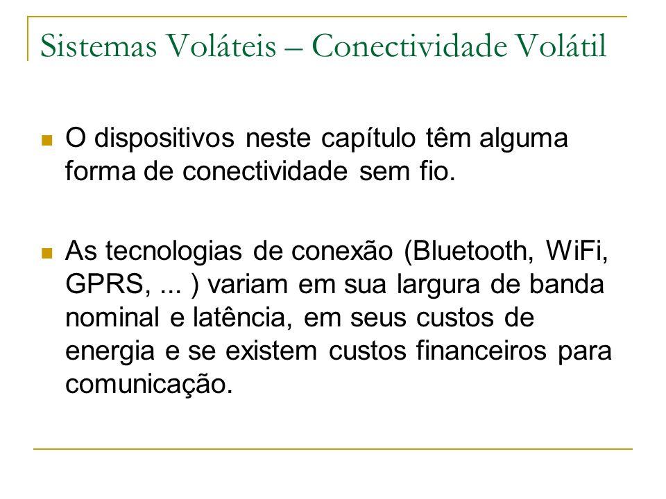 Sistemas Voláteis – Conectividade Volátil O dispositivos neste capítulo têm alguma forma de conectividade sem fio. As tecnologias de conexão (Bluetoot