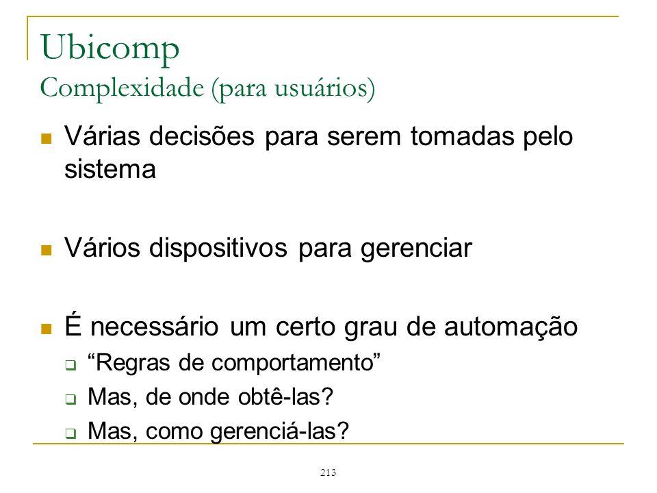 213 Ubicomp Complexidade (para usuários) Várias decisões para serem tomadas pelo sistema Vários dispositivos para gerenciar É necessário um certo grau
