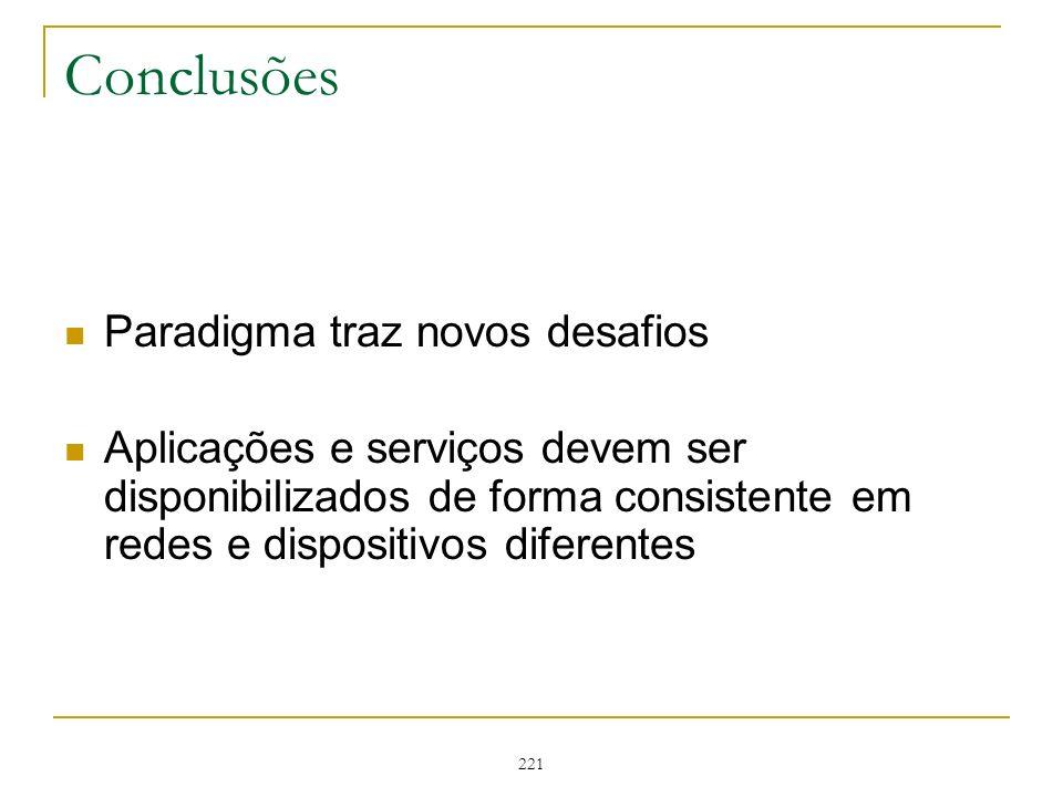 221 Conclusões Paradigma traz novos desafios Aplicações e serviços devem ser disponibilizados de forma consistente em redes e dispositivos diferentes