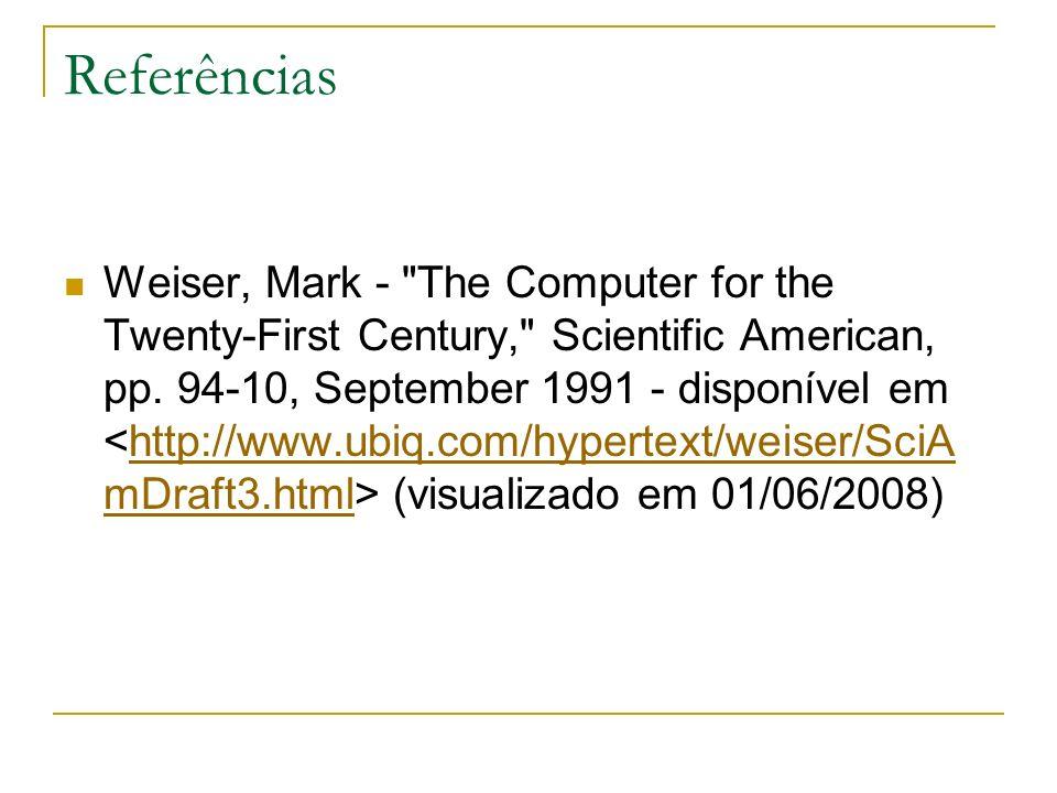 Referências Weiser, Mark - The Computer for the Twenty-First Century, Scientific American, pp.