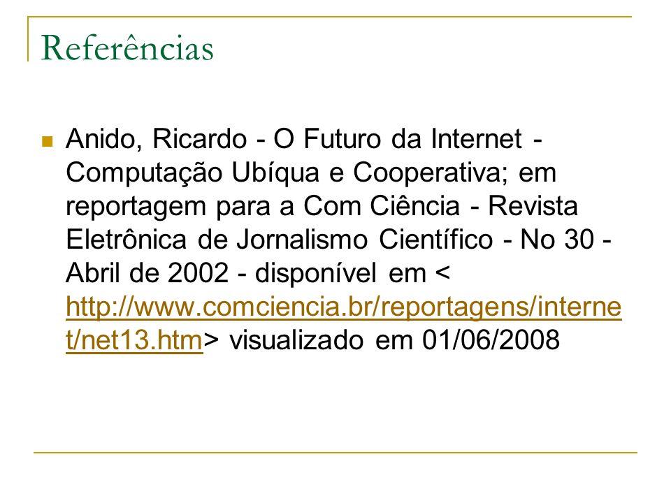 Referências Anido, Ricardo - O Futuro da Internet - Computação Ubíqua e Cooperativa; em reportagem para a Com Ciência - Revista Eletrônica de Jornalis