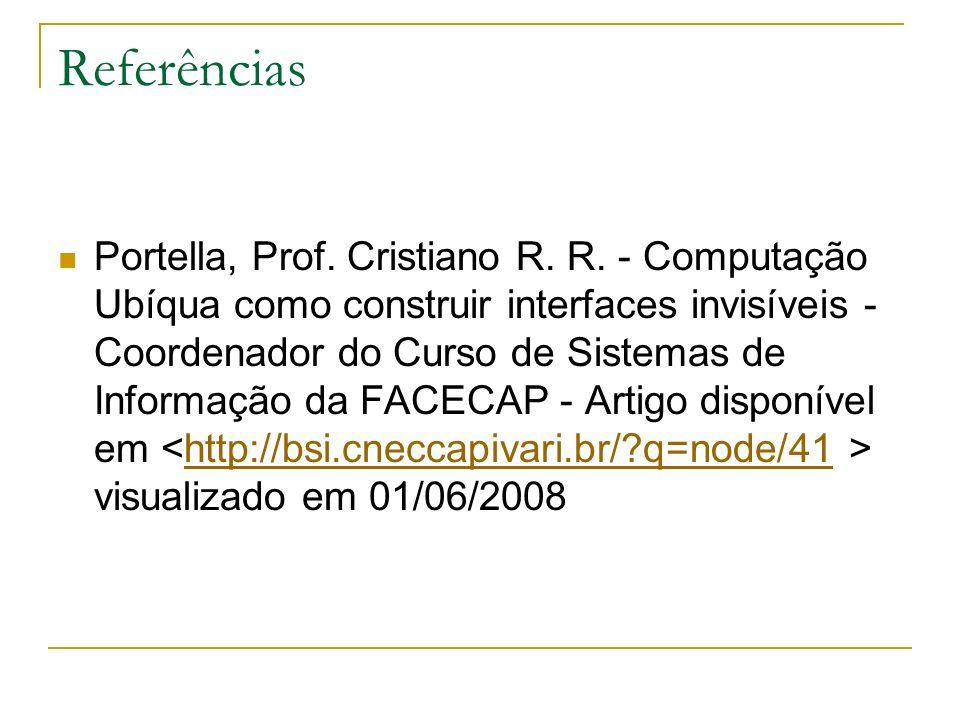 Referências Portella, Prof. Cristiano R. R. - Computação Ubíqua como construir interfaces invisíveis - Coordenador do Curso de Sistemas de Informação