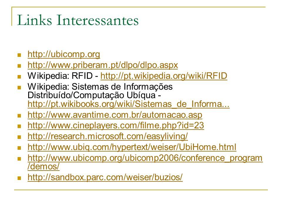 Links Interessantes http://ubicomp.org http://www.priberam.pt/dlpo/dlpo.aspx Wikipedia: RFID - http://pt.wikipedia.org/wiki/RFIDhttp://pt.wikipedia.or