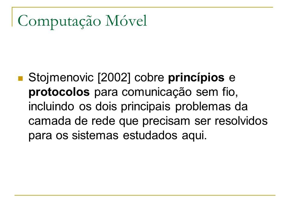 Computação Móvel Stojmenovic [2002] cobre princípios e protocolos para comunicação sem fio, incluindo os dois principais problemas da camada de rede que precisam ser resolvidos para os sistemas estudados aqui.