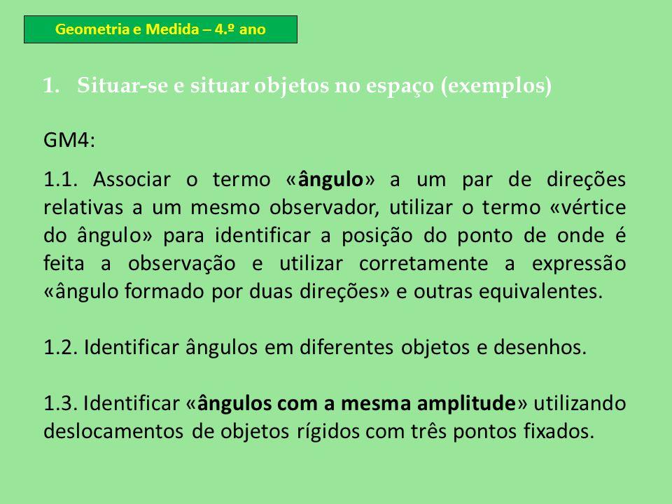 1.Situar-se e situar objetos no espaço (exemplos) GM4: 1.1. Associar o termo «ângulo» a um par de direções relativas a um mesmo observador, utilizar o