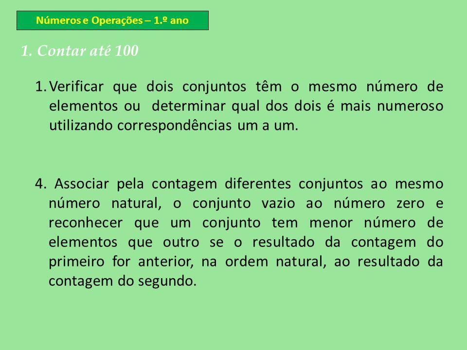 Números e Operações – 1.º ano 1. Contar até 100 1.Verificar que dois conjuntos têm o mesmo número de elementos ou determinar qual dos dois é mais nume