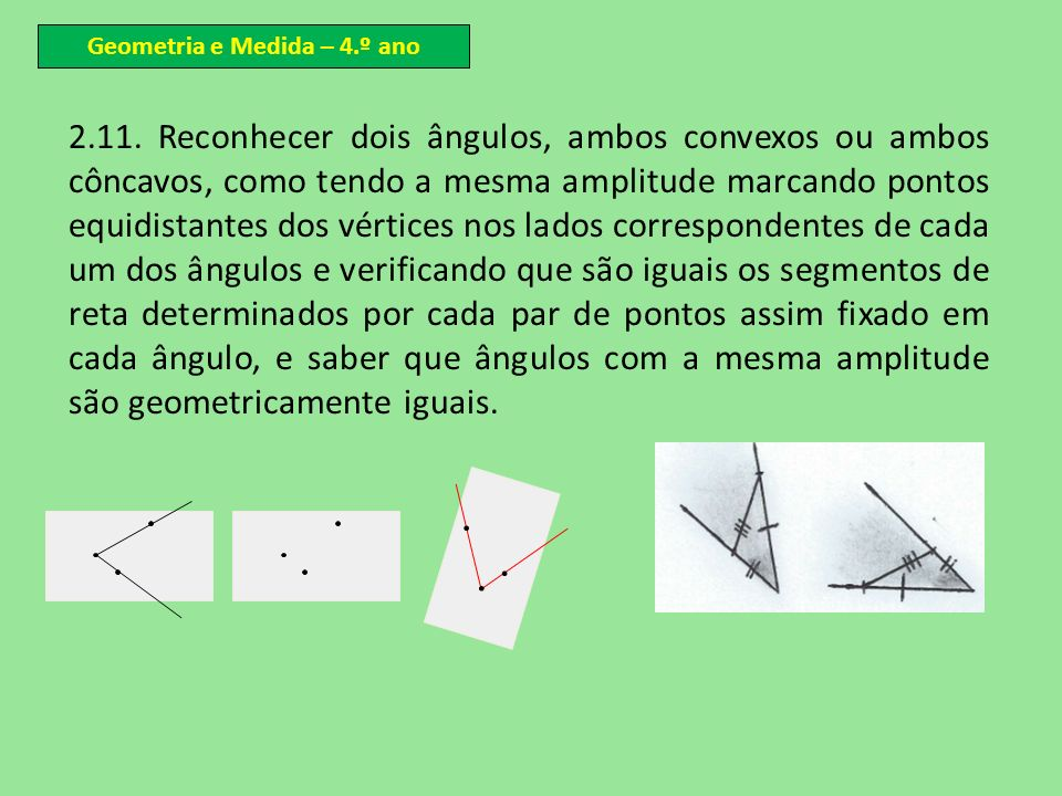 2.11. Reconhecer dois ângulos, ambos convexos ou ambos côncavos, como tendo a mesma amplitude marcando pontos equidistantes dos vértices nos lados cor