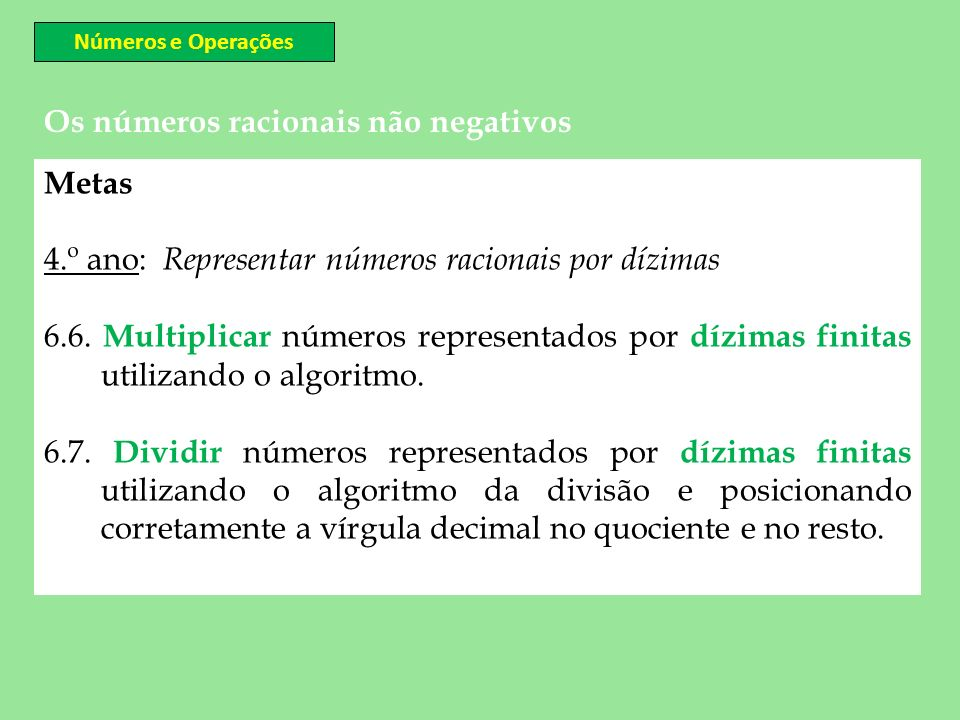Metas 4.º ano: Representar números racionais por dízimas 6.6. Multiplicar números representados por dízimas finitas utilizando o algoritmo. 6.7. Divid