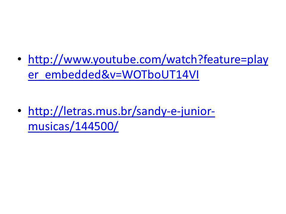 http://www.youtube.com/watch?feature=play er_embedded&v=WOTboUT14VI http://www.youtube.com/watch?feature=play er_embedded&v=WOTboUT14VI http://letras.