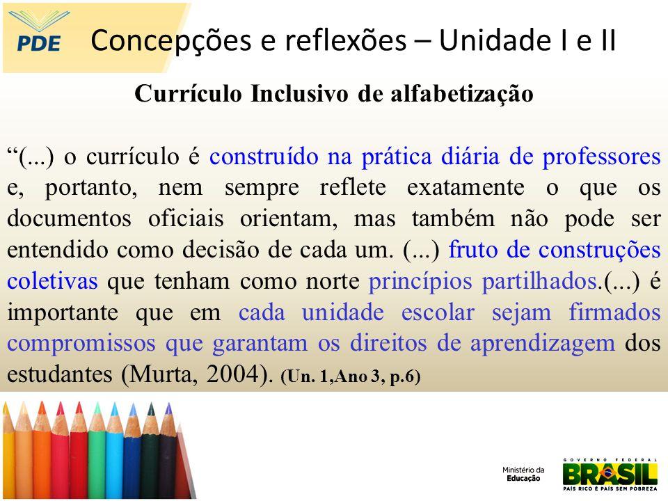 Concepções e reflexões – Unidade I e II Currículo Inclusivo de alfabetização (...) o currículo é construído na prática diária de professores e, portan