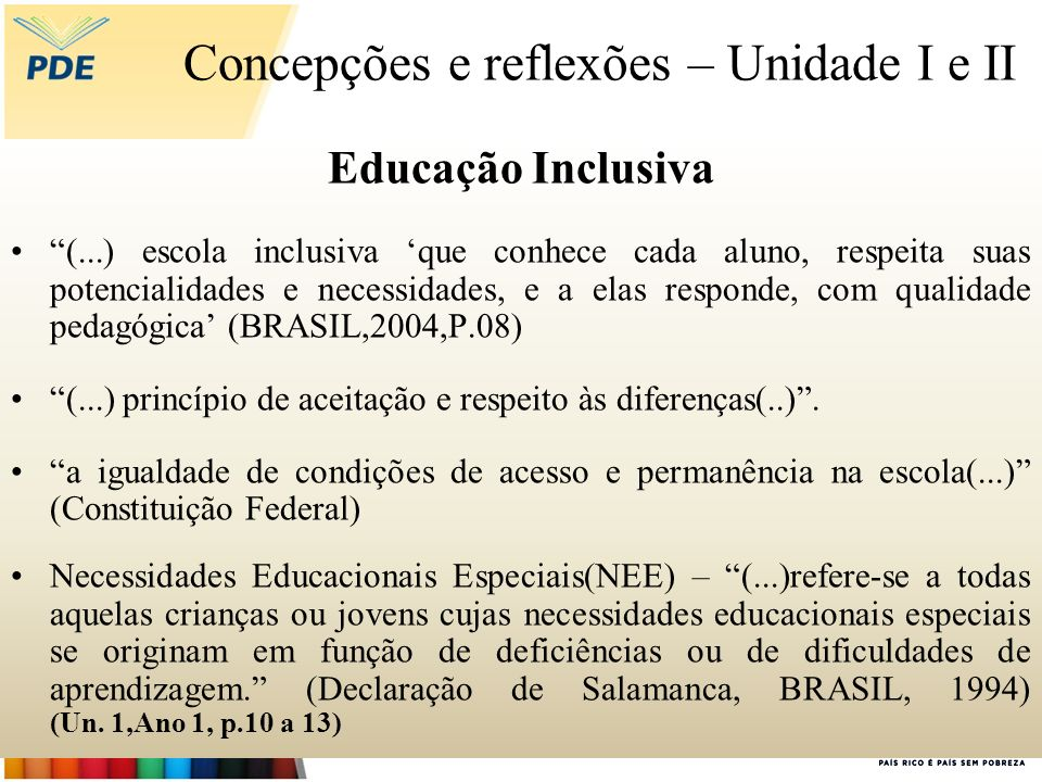 Concepções e reflexões – Unidade I e II Educação Inclusiva (...) escola inclusiva que conhece cada aluno, respeita suas potencialidades e necessidades