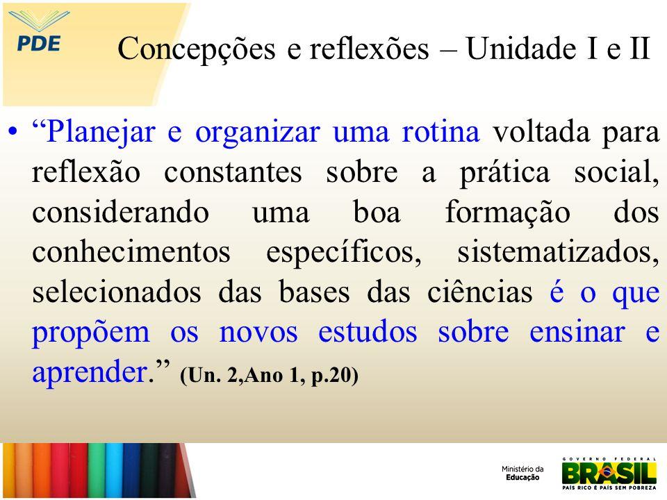 Concepções e reflexões – Unidade I e II Planejar e organizar uma rotina voltada para reflexão constantes sobre a prática social, considerando uma boa