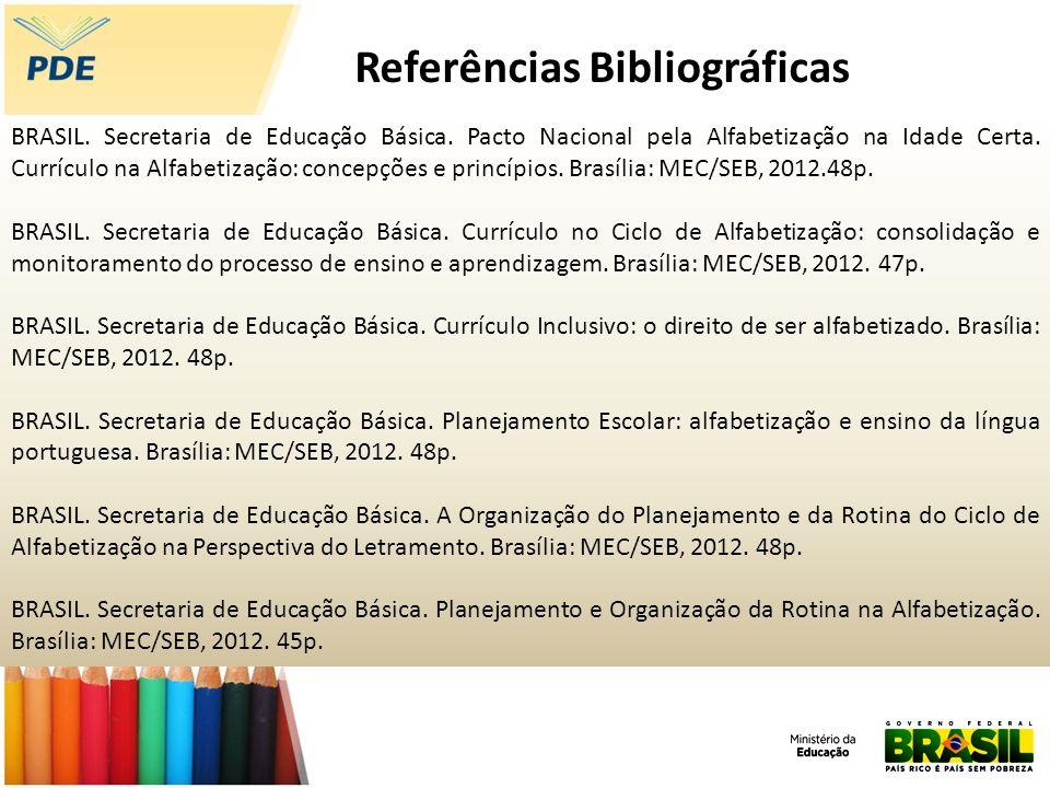Referências Bibliográficas BRASIL. Secretaria de Educação Básica. Pacto Nacional pela Alfabetização na Idade Certa. Currículo na Alfabetização: concep
