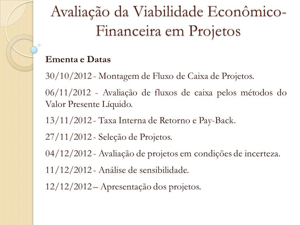 Avaliação da Viabilidade Econômico- Financeira em Projetos Ementa e Datas 30/10/2012 - Montagem de Fluxo de Caixa de Projetos. 06/11/2012 - Avaliação