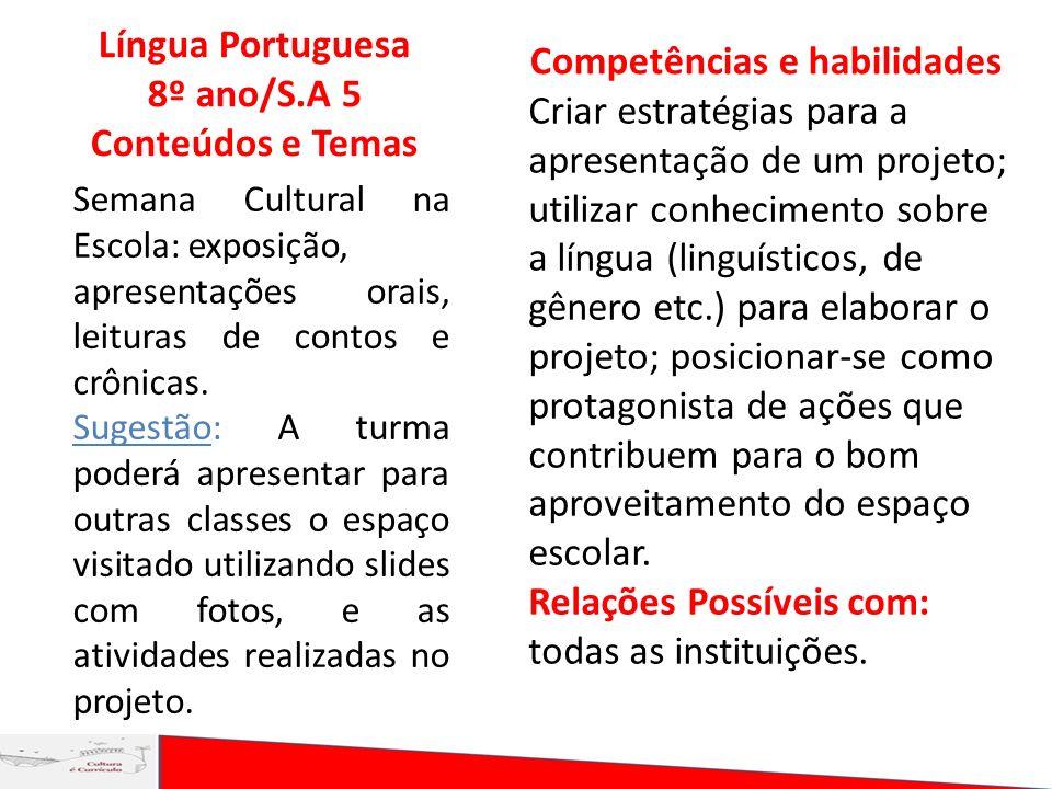 Língua Portuguesa 8º ano/S.A 5 Conteúdos e Temas Semana Cultural na Escola: exposição, apresentações orais, leituras de contos e crônicas. Sugestão: A
