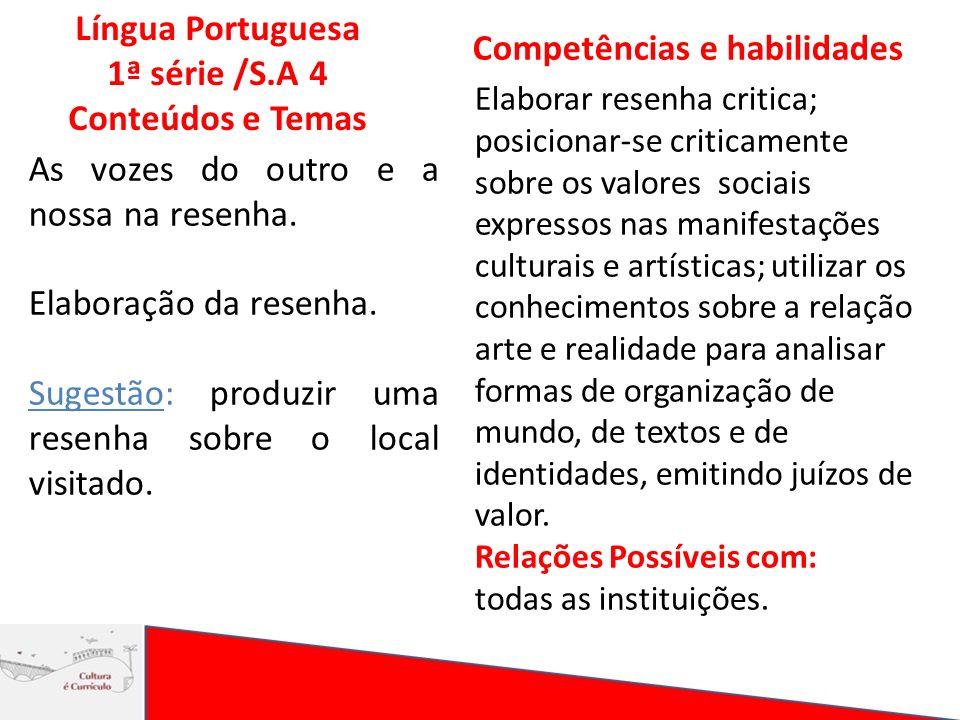 Língua Portuguesa 1ª série /S.A 4 Conteúdos e Temas Competências e habilidades As vozes do outro e a nossa na resenha. Elaboração da resenha. Sugestão