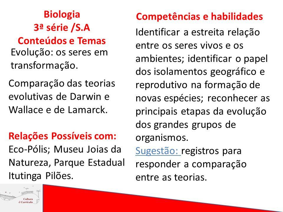 Biologia 3ª série /S.A Conteúdos e Temas Competências e habilidades Evolução: os seres em transformação. Identificar a estreita relação entre os seres